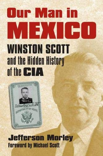 9780700617906: Our Man in Mexico: Winston Scott and the Hidden History of the CIA