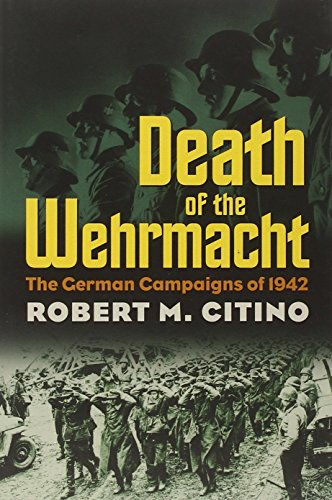 9780700617913: Death of the Wehrmacht: The German Campaigns of 1942 (Modern War Studies)