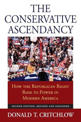 9780700617951: The Conservative Ascendancy: How the Republican Right Rose to Power in Modern America Second Edition, Revised and Expanded