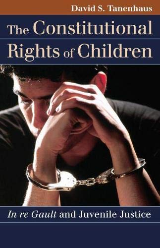 9780700618149: The Constitutional Rights of Children: In re Gault and Juvenile Justice (Landmark Law Cases and American Society) (Landmark Law Cases & American Society)