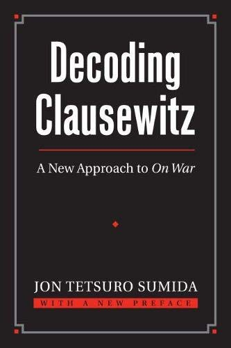 Decoding Clausewitz: A New Approach to On War (Modern War Studies) (Modern War Studies (Paperback))...