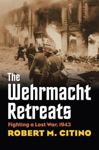 9780700618262: The Wehrmacht Retreats: Fighting a Lost War, 1943 (Modern War Studies)