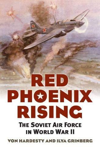 Red Phoenix Rising: The Soviet Air Force in World War II (Modern War Studies (Hardcover)): Ilya ...