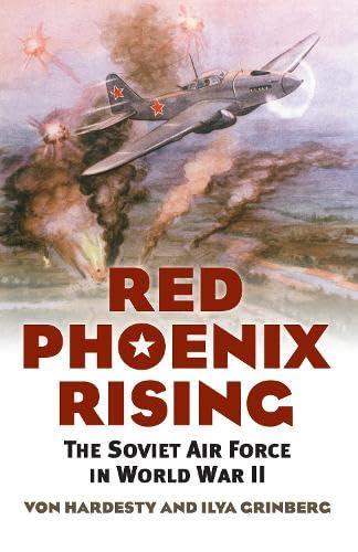 Red Phoenix Rising: The Soviet Air Force in World War II (Modern War Studies): Hardesty, Von; ...