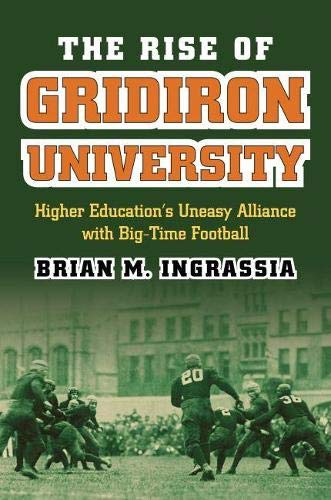 9780700618309: The Rise of Gridiron University: Higher Education's Uneasy Alliance with Big-Time Football (Cultureamerica)