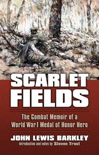 Scarlet Fields: The Combat Memoir of a World War I Medal of Honor Hero (Modern War Studies): John ...