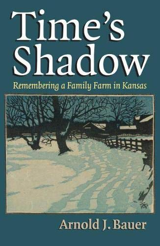 Time's Shadow: Remembering a Family Farm in Kansas (0700618430) by Arnold J. Bauer