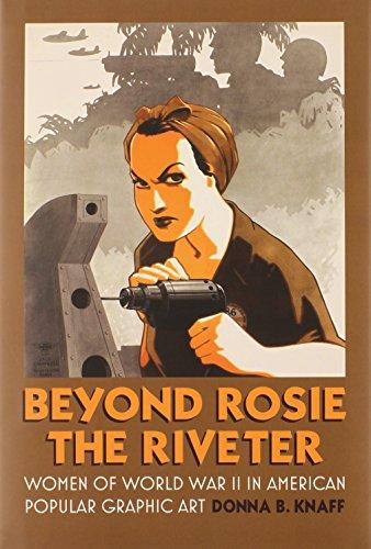 Beyond Rosie the Riveter: Women of World War II in American Popular Graphic Art (Culture America): ...