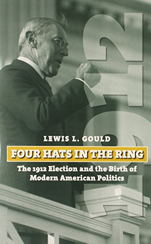9780700618569: Four Hats in the Ring: The 1912 Election and the Birth of Modern American Politics