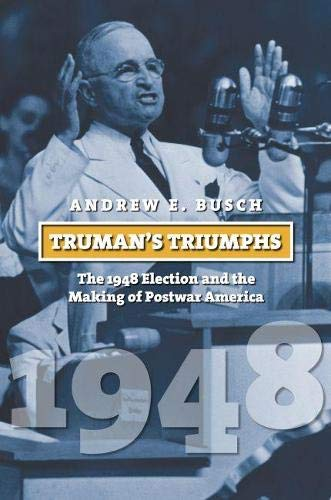 9780700618675: Truman's Triumphs: The 1948 Election and the Making of Postwar America (American Presidential Elections)