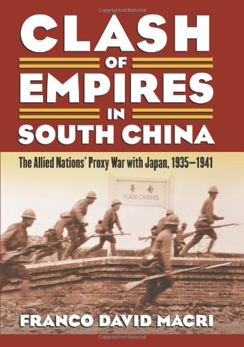9780700618774: Clash of Empires in South China: The Allied Nations' Proxy War With Japan, 1935-1941