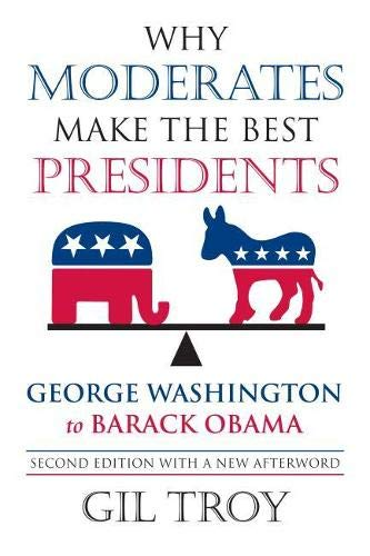 9780700618835: Why Moderates Make the Best Presidents: George Washington to Barack Obama