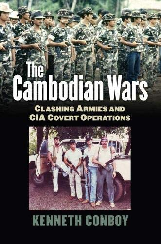 The Cambodian Wars: Clashing Armies and CIA Covert Operations (Hardcover): Kenneth Conboy