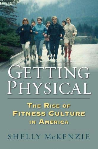 9780700619061: Getting Physical: The Rise of Fitness Culture in America (Culture America)