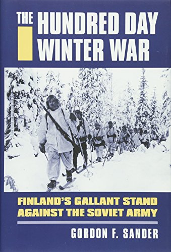 The Hundred Day Winter War: Finland's Gallant Stand Against the Soviet Army (Hardcover): ...