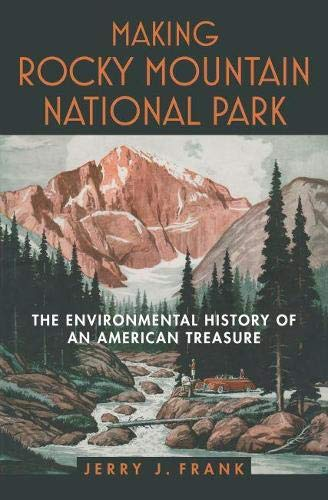 9780700619320: Making Rocky Mountain National Park: The Environmental History of an American Treasure