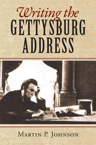 Writing The Gettysburg Address.: Johnson, Martn P.