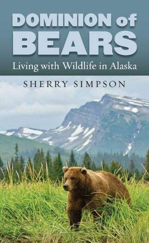 Dominion of Bears: Living with Wildlife in Alaska (Hardcover): Sherry Simpson