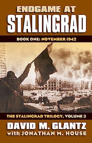 9780700619542: Endgame at Stalingrad: Book One: November 1942 The Stalingrad Trilogy, Volume 3 (Modern War Studies: Stalingrad Trilogy, 3)