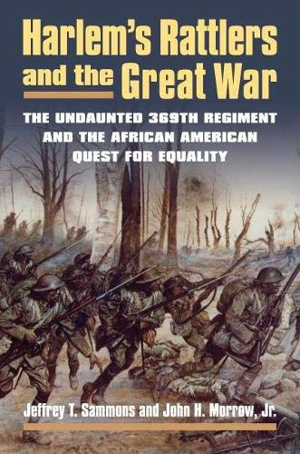 9780700619573: Harlem's Rattlers and the Great War: The Undaunted 369th Regiment and the African American Quest for Equality (Modern War Studies (Hardcover))