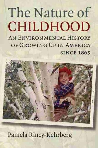 9780700619580: The Nature of Childhood: An Environmental History of Growing Up in America since 1865