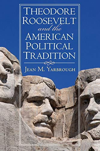 Theodore Roosevelt and the American Political Tradition: Jean M. Yarbrough