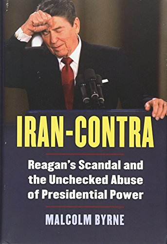 9780700619917: Iran-Contra: Reagan's Scandal and the Unchecked Abuse of Presidential Power