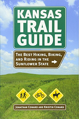 Kansas Trail Guide - The Best Hiking, Biking, and Riding in the Sunflower State: Conard, Jonathan M...