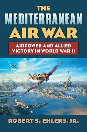Mediterranean Air War (Hardcover): Robert S Ehlers Jr