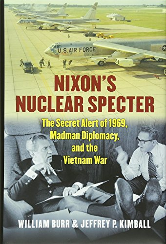 Nixon's Nuclear Specter: The Secret Alert of 1969, Madman Diplomacy, and the Vietnam War (...