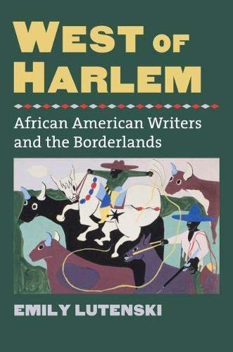 West of Harlem: African American Writers and the Borderlands (Cultureamerica): Lutenski, Emily