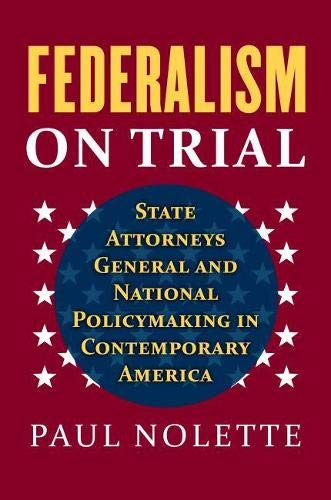 9780700620890: Federalism on Trial: State Attorneys General and National Policymaking in Contemporary America