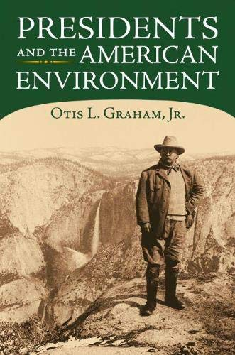 Presidents and the American Environment (signed): GRAHAM, OTIS L., JR.
