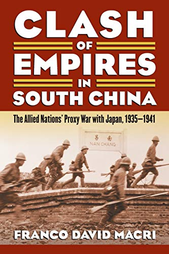 9780700621088: Clash of Empires in South China: The Allied Nations' Proxy War With Japan 1935-1941