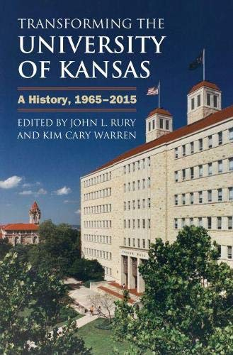 9780700621187: Transforming the University of Kansas: A History, 1965-2015