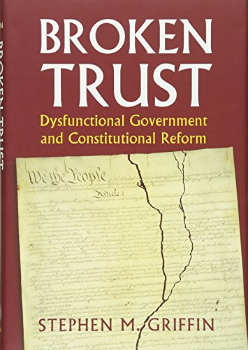 9780700621224: Broken Trust: Dysfunctional Government and Constitutional Reform (Constitutional Thinking)