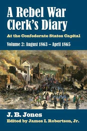 A Rebel War Clerk s Diary: Volume 2: At the Confederate States Capital (Hardback): J. B. Jones