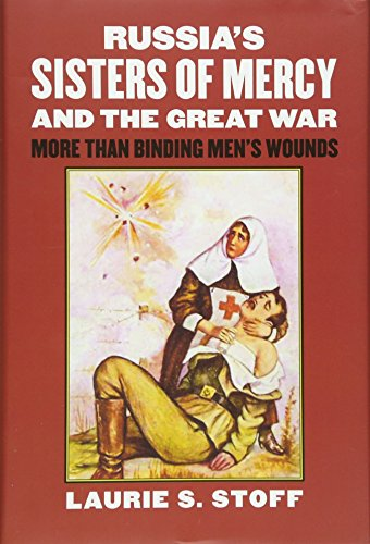 9780700621255: Russia's Sisters of Mercy and the Great War: More Than Binding Men's Wounds (Modern War Studies)