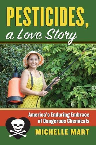 Pesticides, a Love Story: America's Enduring Embrace of Dangerous Chemicals (Hardcover): ...