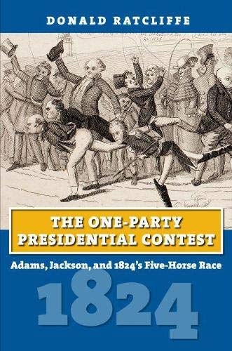 9780700621309: The One-Party Presidential Contest: Adams, Jackson, and 1824's Five-Horse Race (American Presidential Elections)