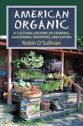 9780700621330: American Organic: A Cultural History of Farming, Gardening, Shopping, and Eating (CultureAmerica)