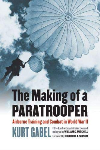 9780700621378: The Making of a Paratrooper: Airborne Training and Combat in World War II (Modern War Studies)