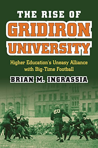 9780700621392: The Rise of Gridiron University: Higher Education's Uneasy Alliance with Big-Time Football (CultureAmerica)