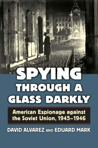 Spying Through a Glass Darkly: American Espionage Against the Soviet Union, 1945 - 1946 (Hardcover)...