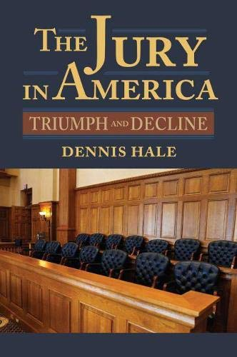 The Jury in America: Triumph and Decline (Hardcover): Dennis Hale