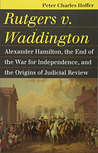 9780700622054: Rutgers v. Waddington: Alexander Hamilton, the End of the War for Independence, and the Origins of Judicial Review (Landmark Law Cases & American Society)