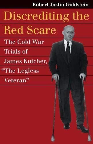 """9780700622252: Discrediting the Red Scare: The Cold War Trials of James Kutcher, """"The Legless Veteran"""" (Landmark Law Cases & American Society)"""