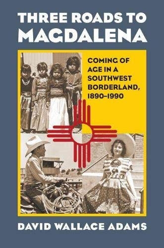 Three Roads to Magdalena: Coming of Age in a Southwest Borderland, 1890-1990 (Hardcover): David ...