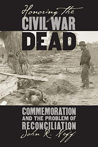 9780700622597: Honoring the Civil War Dead: Commemoration and the Problem of Reconciliation (Modern War Studies (Paperback))