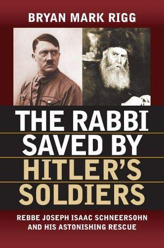 The Rabbi Saved by Hitler's Soldiers: Rebbe Joseph Isaac Schneersohn and His Astonishing ...